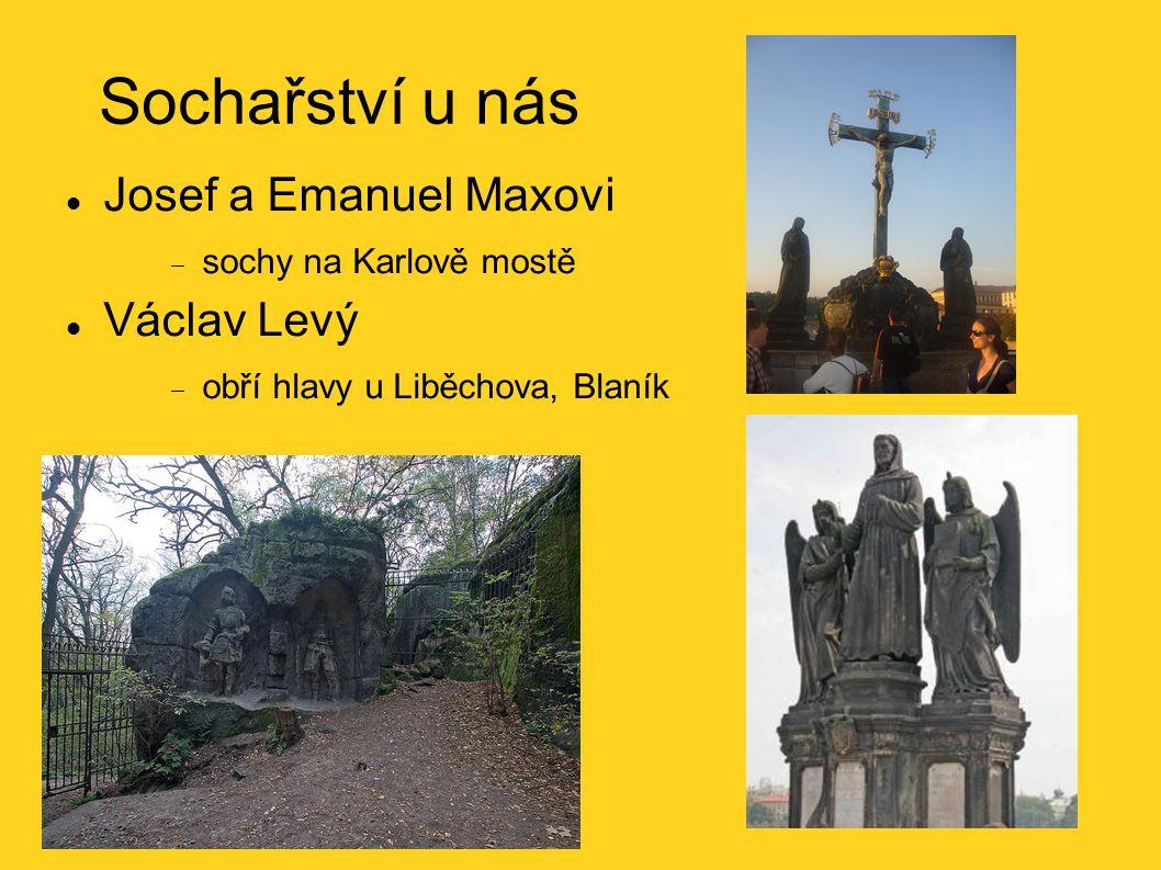 Sochařství u nás Josef a Emanuel Maxovi  sochy na Karlově mostě Václav Levý  obří hlavy u Liběchova, Blaník