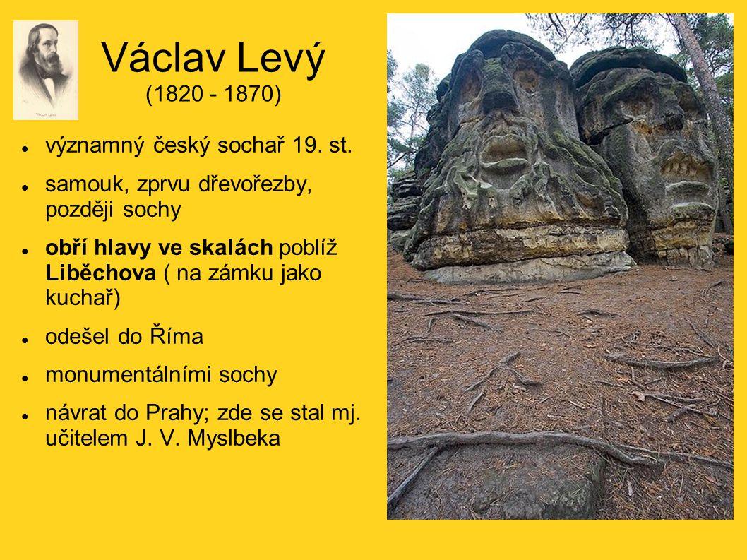 Václav Levý (1820 - 1870) významný český sochař 19. st. samouk, zprvu dřevořezby, později sochy obří hlavy ve skalách poblíž Liběchova ( na zámku jako
