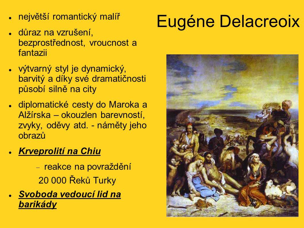 Eugéne Delacreoix největší romantický malíř důraz na vzrušení, bezprostřednost, vroucnost a fantazii výtvarný styl je dynamický, barvitý a díky své dramatičnosti působí silně na city diplomatické cesty do Maroka a Alžírska – okouzlen barevností, zvyky, oděvy atd.