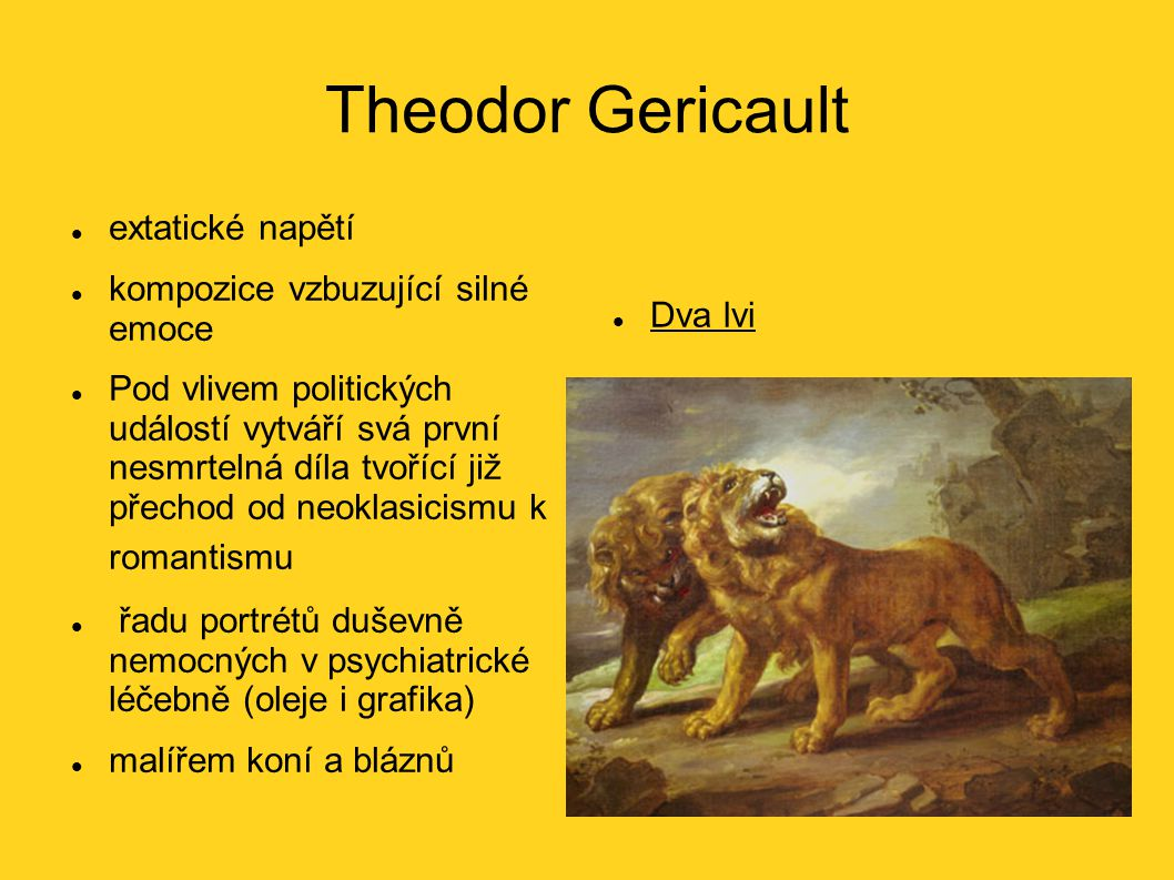 Theodor Gericault extatické napětí kompozice vzbuzující silné emoce Pod vlivem politických událostí vytváří svá první nesmrtelná díla tvořící již přec