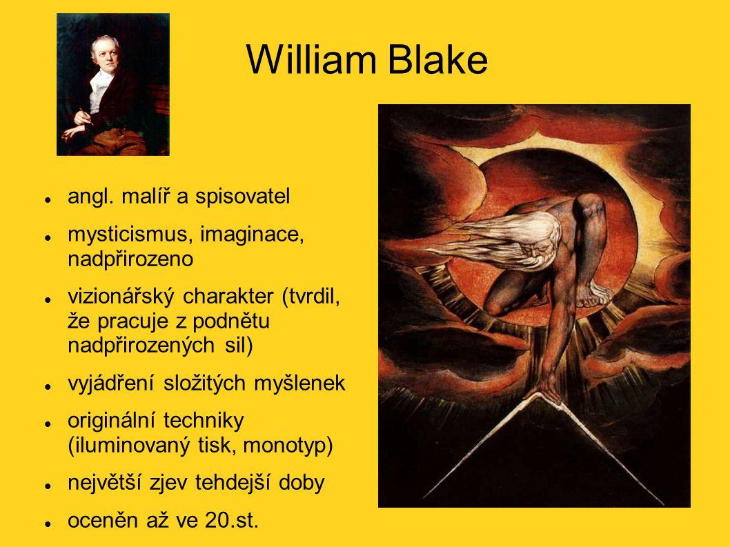 William Blake angl. malíř a spisovatel mysticismus, imaginace, nadpřirozeno vizionářský charakter (tvrdil, že pracuje z podnětu nadpřirozených sil) vy