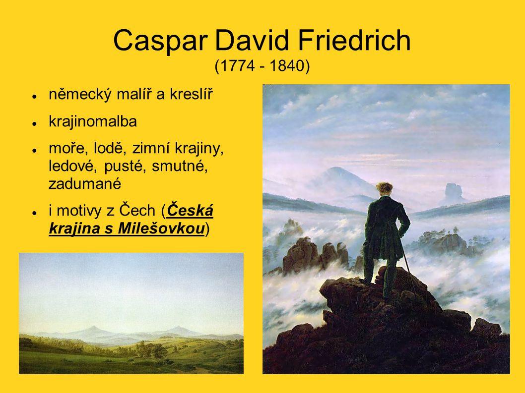 Caspar David Friedrich (1774 - 1840) německý malíř a kreslíř krajinomalba moře, lodě, zimní krajiny, ledové, pusté, smutné, zadumané i motivy z Čech (Česká krajina s Milešovkou)