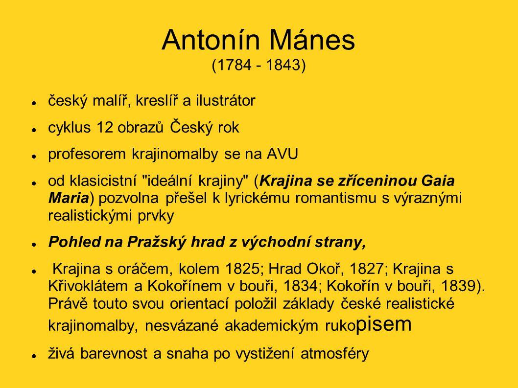 Antonín Mánes (1784 - 1843) český malíř, kreslíř a ilustrátor cyklus 12 obrazů Český rok profesorem krajinomalby se na AVU od klasicistní