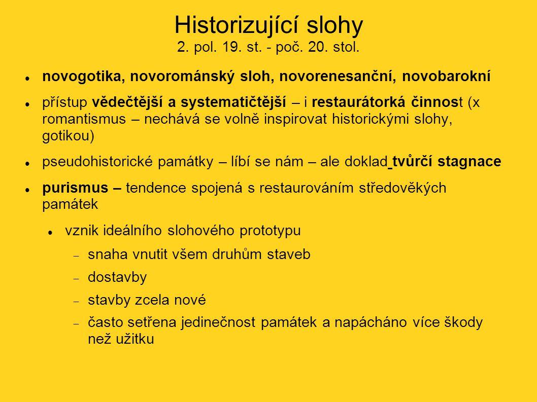 Historizující slohy 2. pol. 19. st. - poč. 20. stol. novogotika, novorománský sloh, novorenesanční, novobarokní přístup vědečtější a systematičtější –
