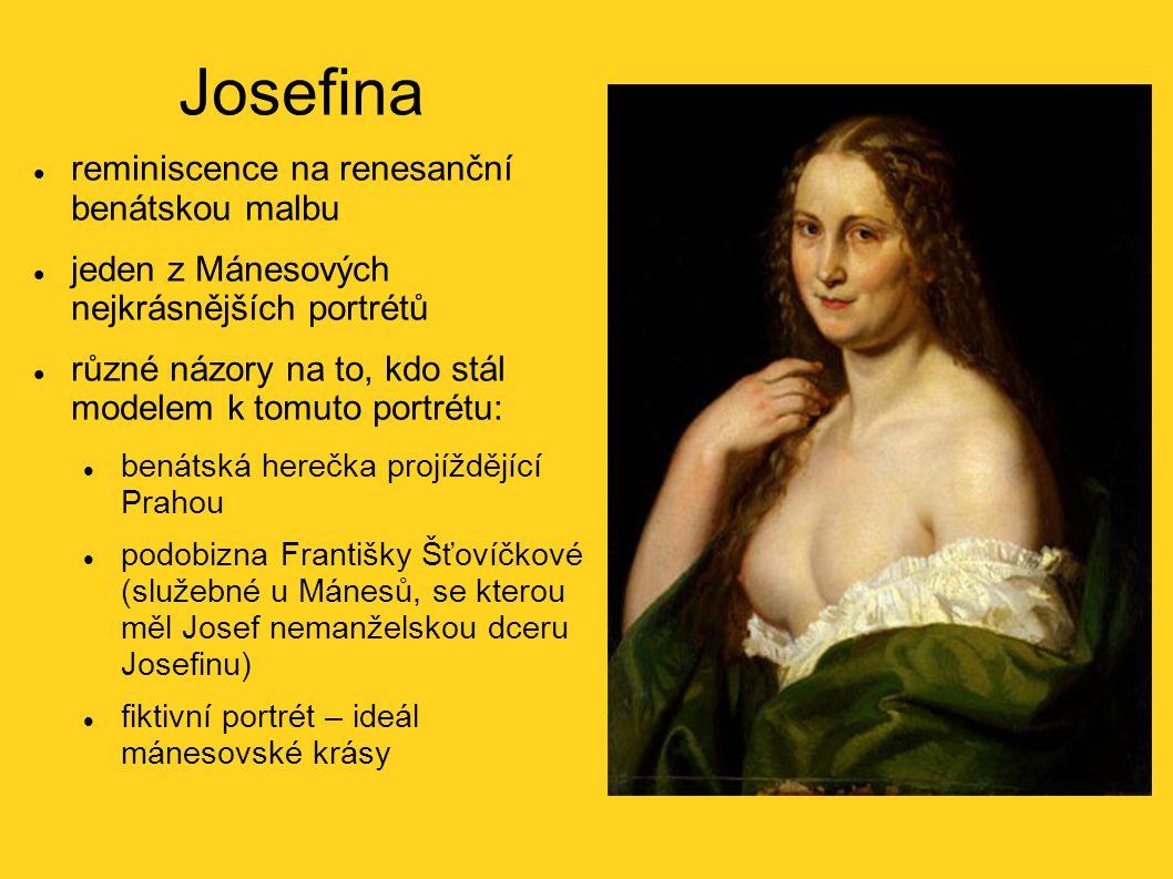 Josefina reminiscence na renesanční benátskou malbu jeden z Mánesových nejkrásnějších portrétů různé názory na to, kdo stál modelem k tomuto portrétu: benátská herečka projíždějící Prahou podobizna Františky Šťovíčkové (služebné u Mánesů, se kterou měl Josef nemanželskou dceru Josefinu) fiktivní portrét – ideál mánesovské krásy