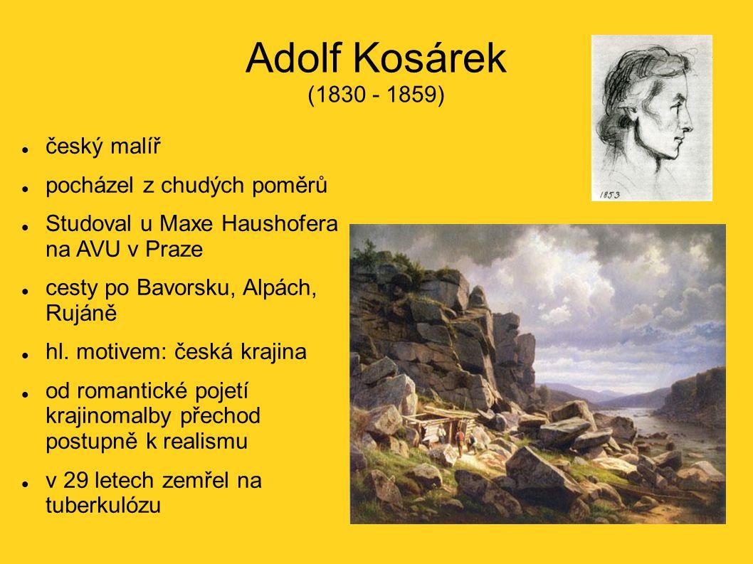 Adolf Kosárek (1830 - 1859) český malíř pocházel z chudých poměrů Studoval u Maxe Haushofera na AVU v Praze cesty po Bavorsku, Alpách, Rujáně hl.
