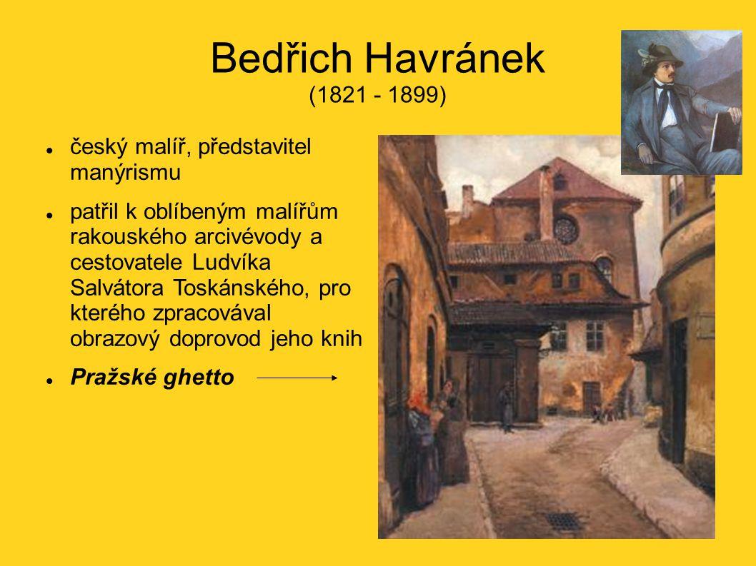Bedřich Havránek (1821 - 1899) český malíř, představitel manýrismu patřil k oblíbeným malířům rakouského arcivévody a cestovatele Ludvíka Salvátora Toskánského, pro kterého zpracovával obrazový doprovod jeho knih Pražské ghetto