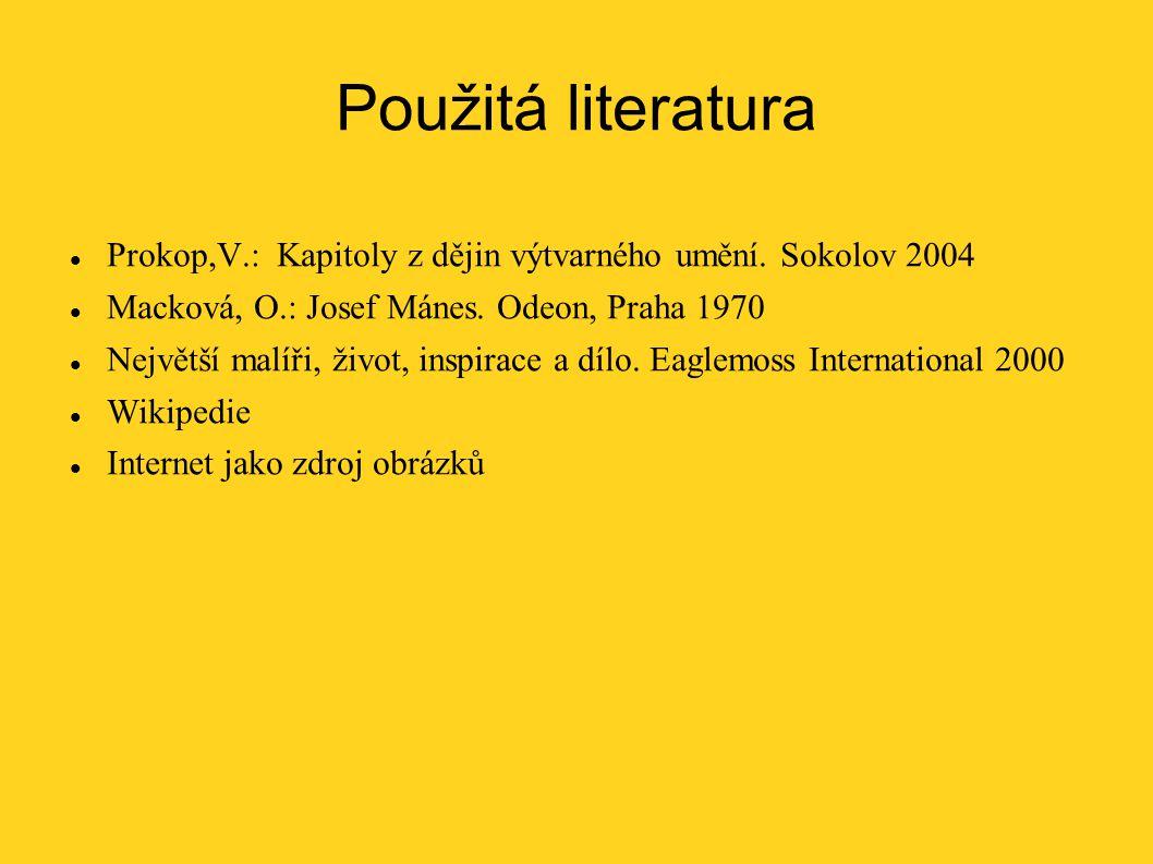 Použitá literatura Prokop,V.: Kapitoly z dějin výtvarného umění. Sokolov 2004 Macková, O.: Josef Mánes. Odeon, Praha 1970 Největší malíři, život, insp