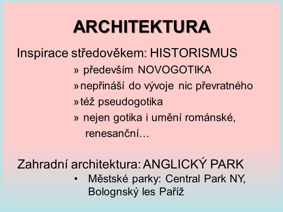 ARCHITEKTURA Inspirace středověkem: HISTORISMUS » především NOVOGOTIKA »nepřináší do vývoje nic převratného »též pseudogotika » nejen gotika i umění r