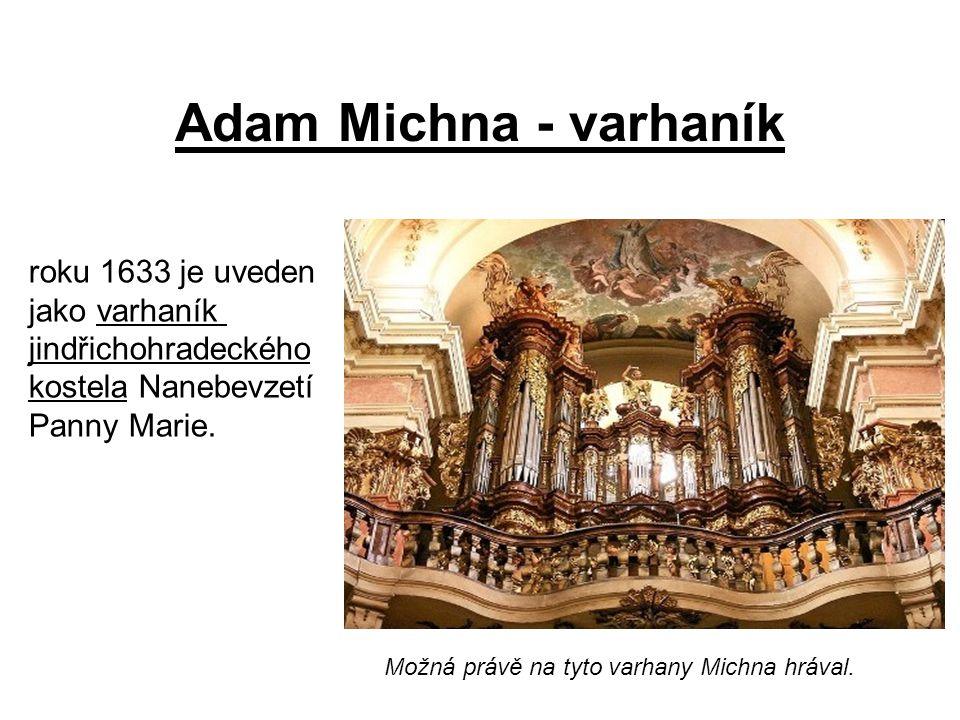 Adam Michna - varhaník roku 1633 je uveden jako varhaník jindřichohradeckého kostela Nanebevzetí Panny Marie.