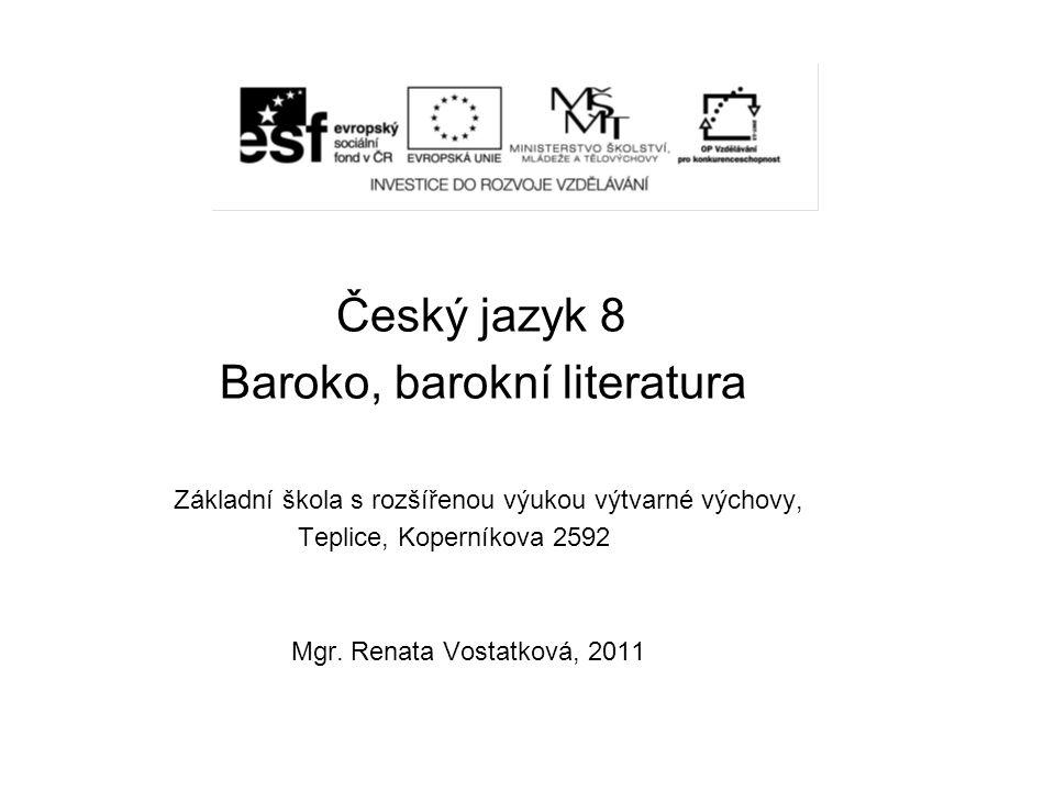 Český jazyk 8 Baroko, barokní literatura Základní škola s rozšířenou výukou výtvarné výchovy, Teplice, Koperníkova 2592 Mgr.
