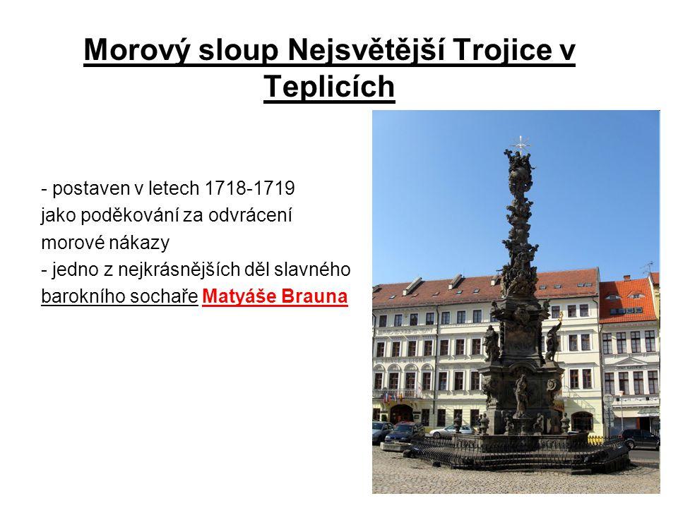 Morový sloup Nejsvětější Trojice v Teplicích - postaven v letech 1718-1719 jako poděkování za odvrácení morové nákazy - jedno z nejkrásnějších děl slavného barokního sochaře Matyáše Brauna