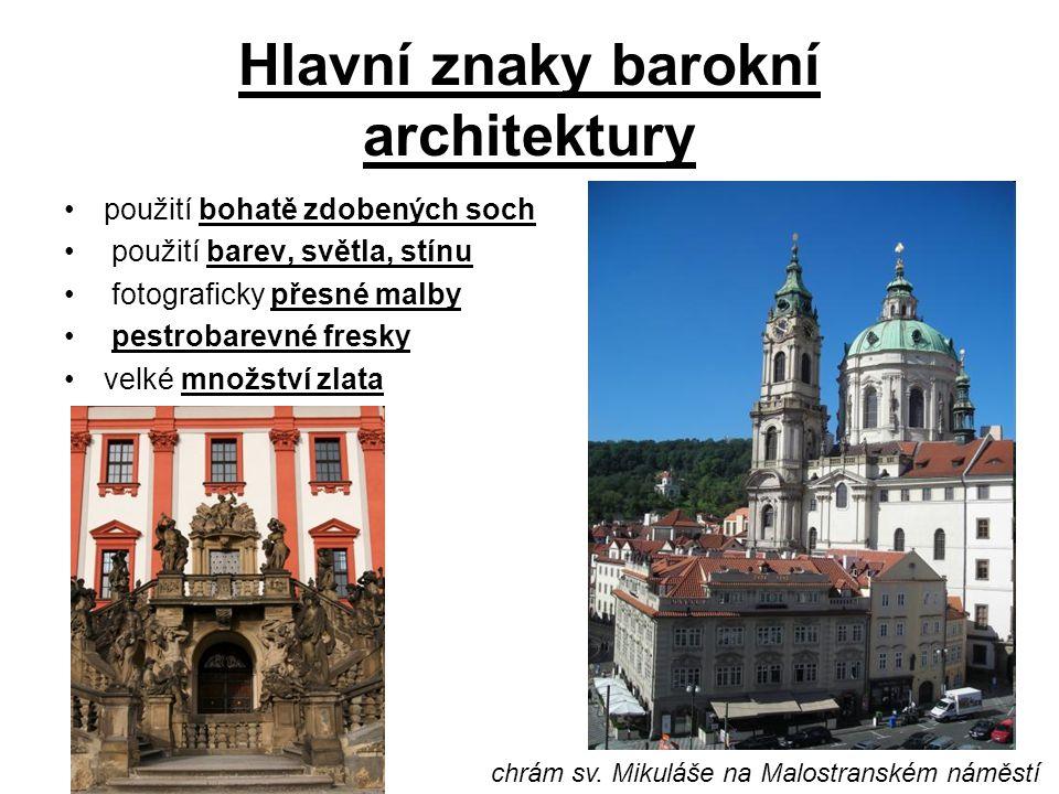 Hlavní znaky barokní architektury použití bohatě zdobených soch použití barev, světla, stínu fotograficky přesné malby pestrobarevné fresky velké množství zlata chrám sv.
