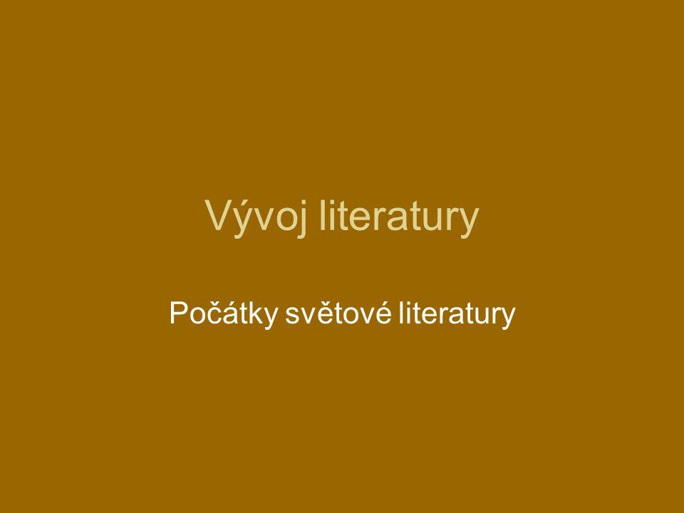 Vývoj literatury Počátky světové literatury