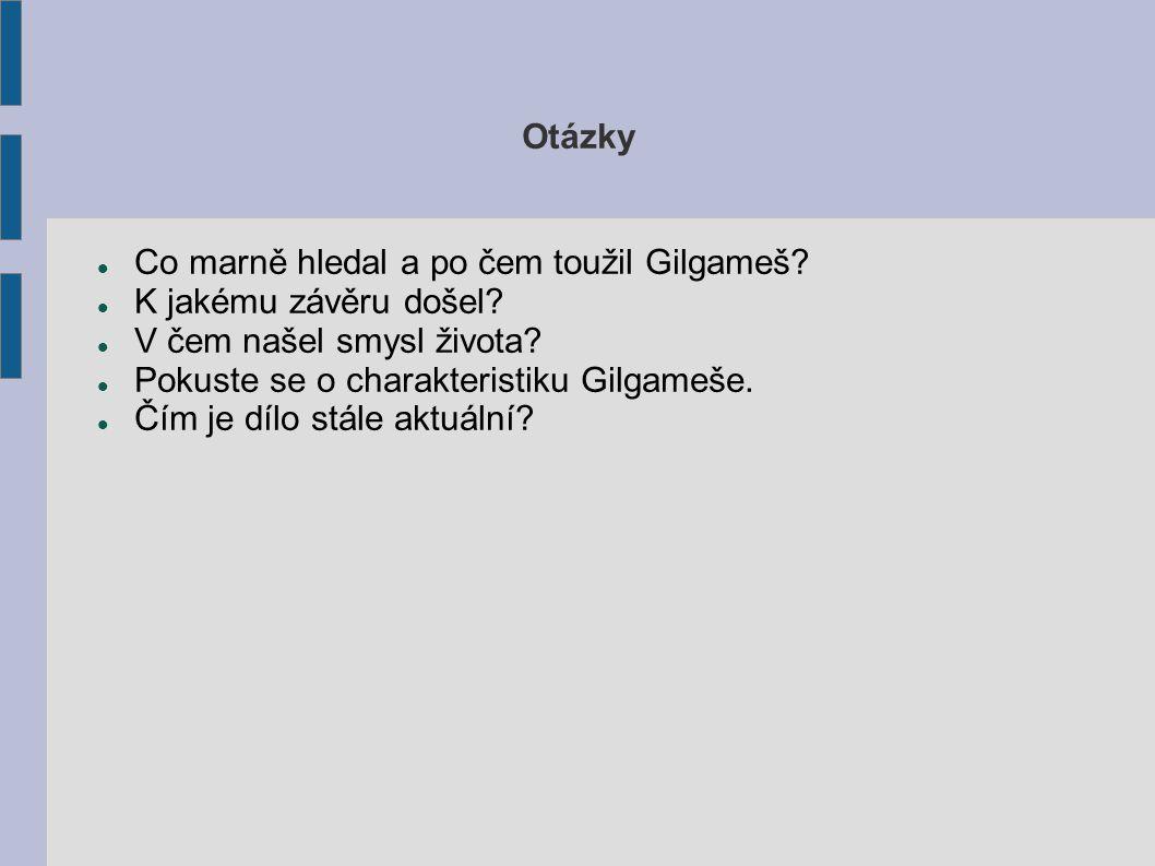 Otázky Co marně hledal a po čem toužil Gilgameš. K jakému závěru došel.