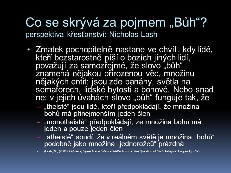 """Co se skrývá za pojmem """"Bůh""""? perspektiva křesťanství: Nicholas Lash Zmatek pochopitelně nastane ve chvíli, kdy lidé, kteří bezstarostně píší o bozích"""