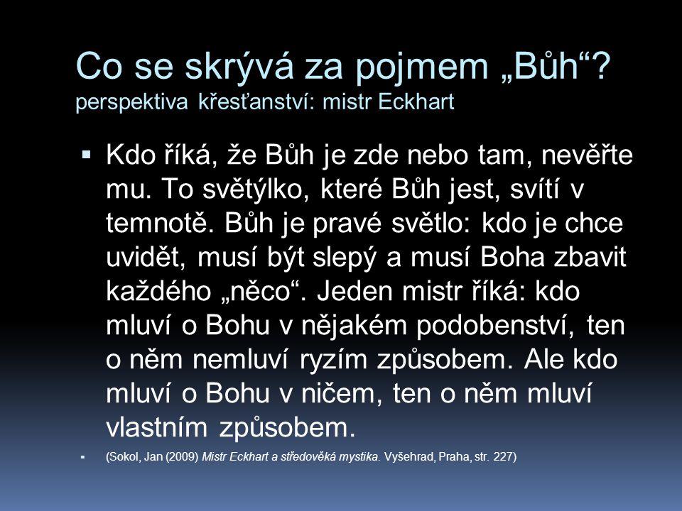 """Co se skrývá za pojmem """"Bůh""""? perspektiva křesťanství: mistr Eckhart  Kdo říká, že Bůh je zde nebo tam, nevěřte mu. To světýlko, které Bůh jest, svít"""