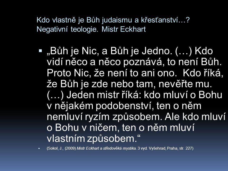 """Kdo vlastně je Bůh judaismu a křesťanství…? Negativní teologie. Mistr Eckhart  """"Bůh je Nic, a Bůh je Jedno. (…) Kdo vidí něco a něco poznává, to není"""