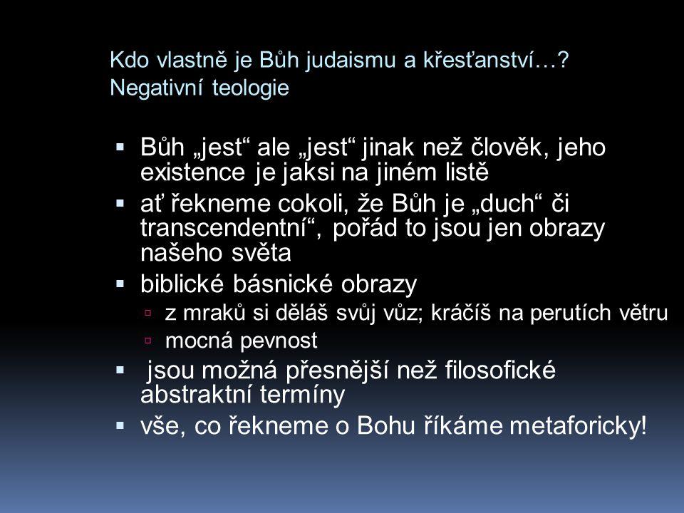 """Kdo vlastně je Bůh judaismu a křesťanství…? Negativní teologie  Bůh """"jest"""" ale """"jest"""" jinak než člověk, jeho existence je jaksi na jiném listě  ať ř"""