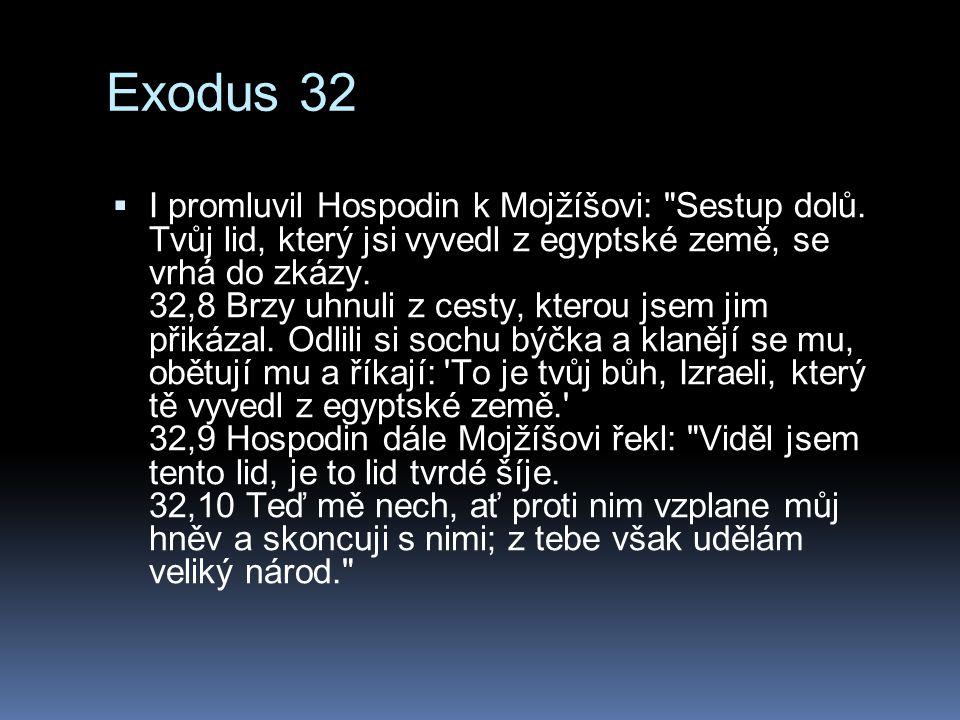 Exodus 32  I promluvil Hospodin k Mojžíšovi: Sestup dolů.