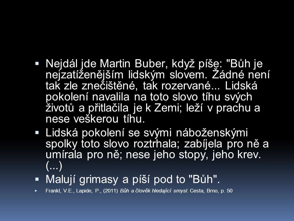  Nejdál jde Martin Buber, když píše: Bůh je nejzatíženějším lidským slovem.