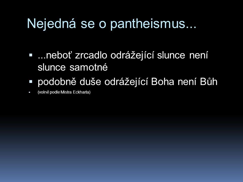 Nejedná se o pantheismus... ...neboť zrcadlo odrážející slunce není slunce samotné  podobně duše odrážející Boha není Bůh  (volně podle Mistra Eckh