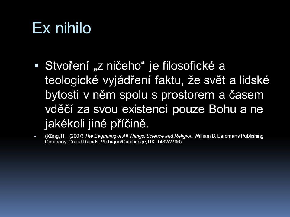 """Ex nihilo  Stvoření """"z ničeho"""" je filosofické a teologické vyjádření faktu, že svět a lidské bytosti v něm spolu s prostorem a časem vděčí za svou ex"""