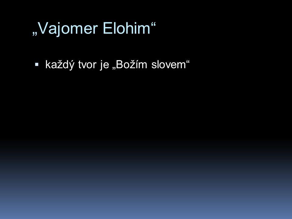 """""""Vajomer Elohim""""  každý tvor je """"Božím slovem"""""""