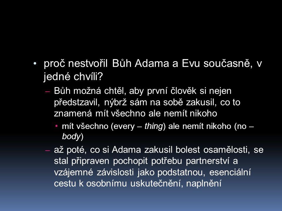 proč nestvořil Bůh Adama a Evu současně, v jedné chvíli? – Bůh možná chtěl, aby první člověk si nejen předstzavil, nýbrž sám na sobě zakusil, co to zn
