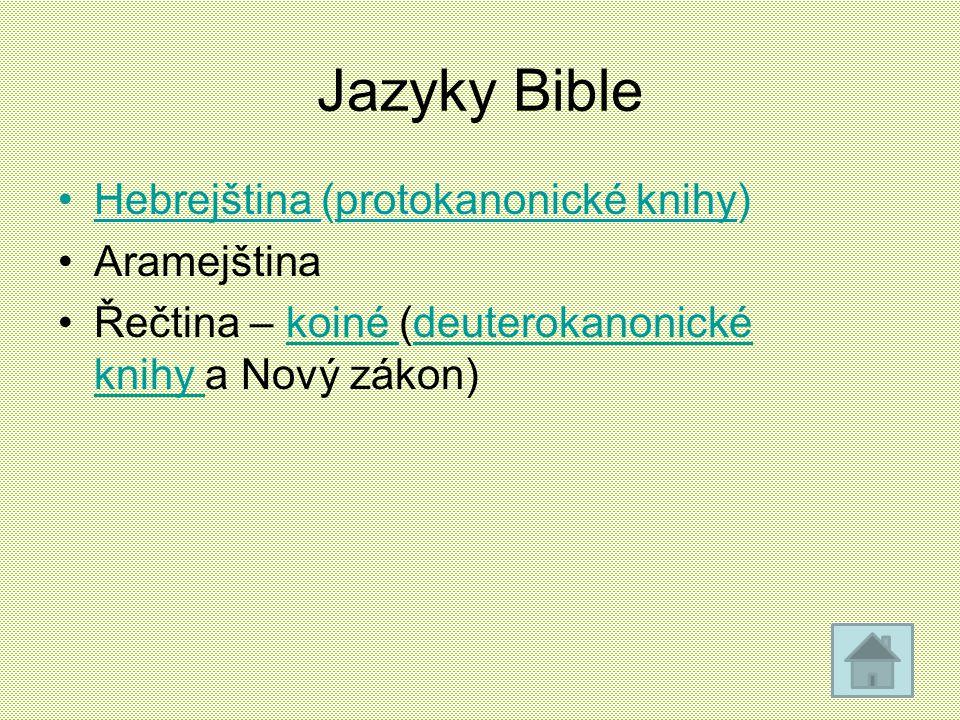 Jazyky Bible Hebrejština (protokanonické knihy)Hebrejština protokanonické knihy Aramejština Řečtina – koiné (deuterokanonické knihy a Nový zákon)koiné