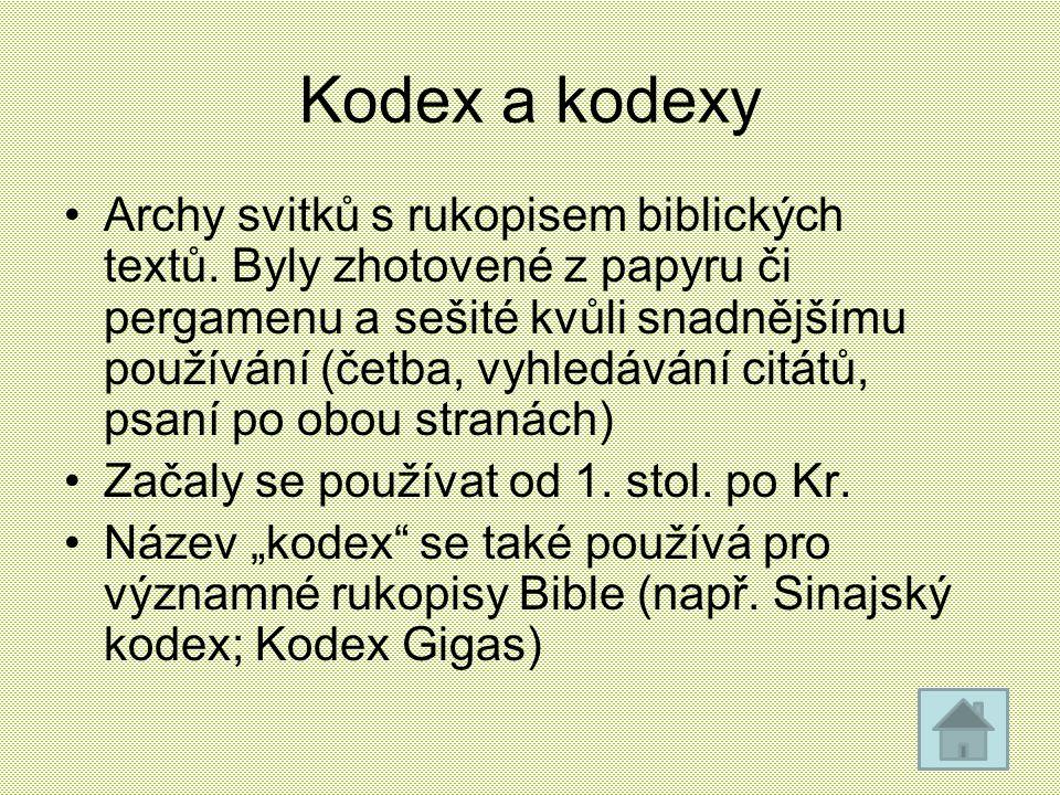 Kodex a kodexy Archy svitků s rukopisem biblických textů. Byly zhotovené z papyru či pergamenu a sešité kvůli snadnějšímu používání (četba, vyhledáván