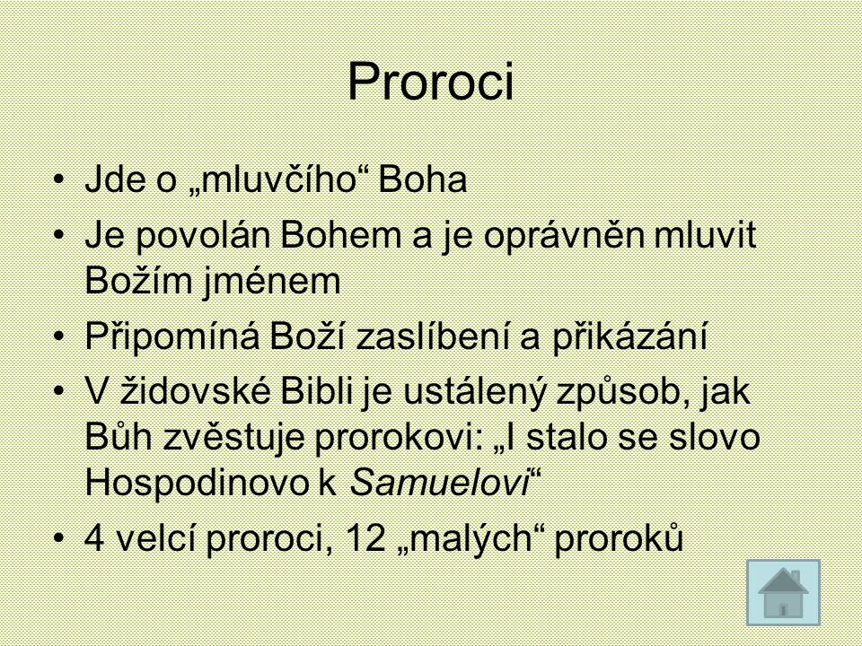 """Proroci Jde o """"mluvčího"""" Boha Je povolán Bohem a je oprávněn mluvit Božím jménem Připomíná Boží zaslíbení a přikázání V židovské Bibli je ustálený způ"""