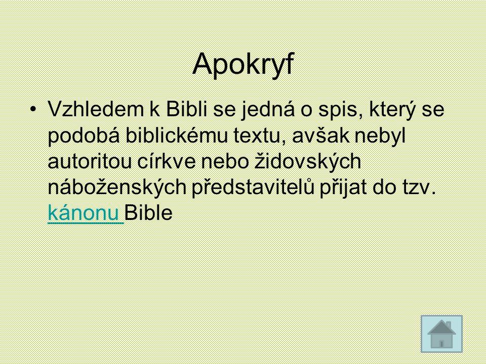Apokryf Vzhledem k Bibli se jedná o spis, který se podobá biblickému textu, avšak nebyl autoritou církve nebo židovských náboženských představitelů př