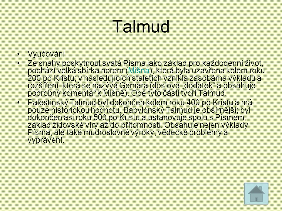 Talmud Vyučování Ze snahy poskytnout svatá Písma jako základ pro každodenní život, pochází velká sbírka norem (Mišna), která byla uzavřena kolem roku