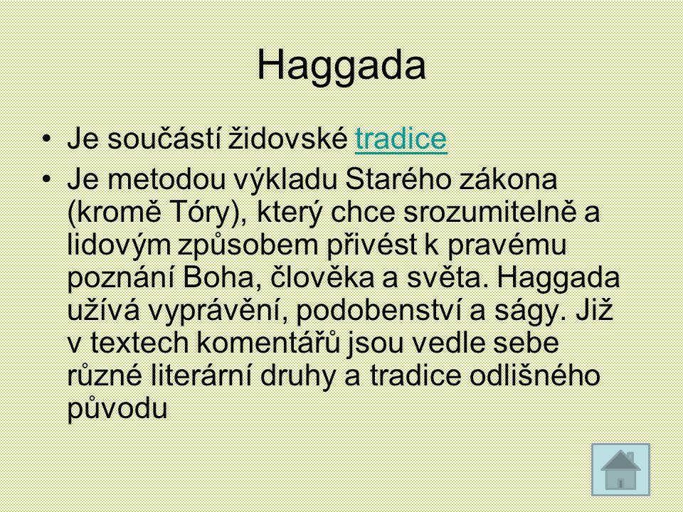 Haggada Je součástí židovské tradicetradice Je metodou výkladu Starého zákona (kromě Tóry), který chce srozumitelně a lidovým způsobem přivést k pravé