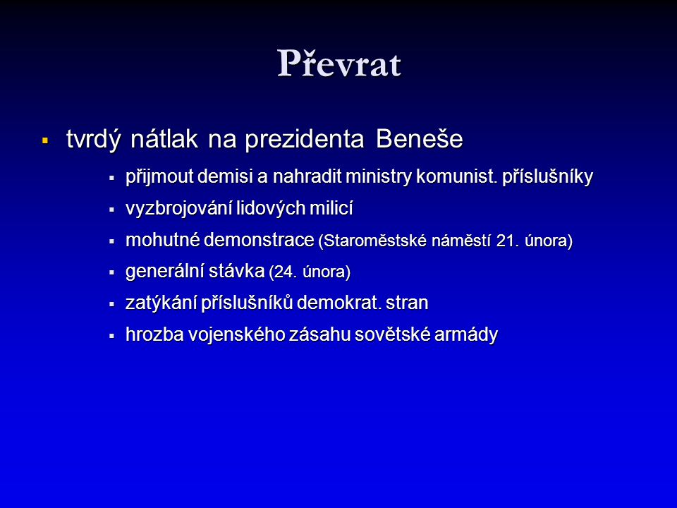 Převrat  tvrdý nátlak na prezidenta Beneše  přijmout demisi a nahradit ministry komunist. příslušníky  vyzbrojování lidových milicí  mohutné demon