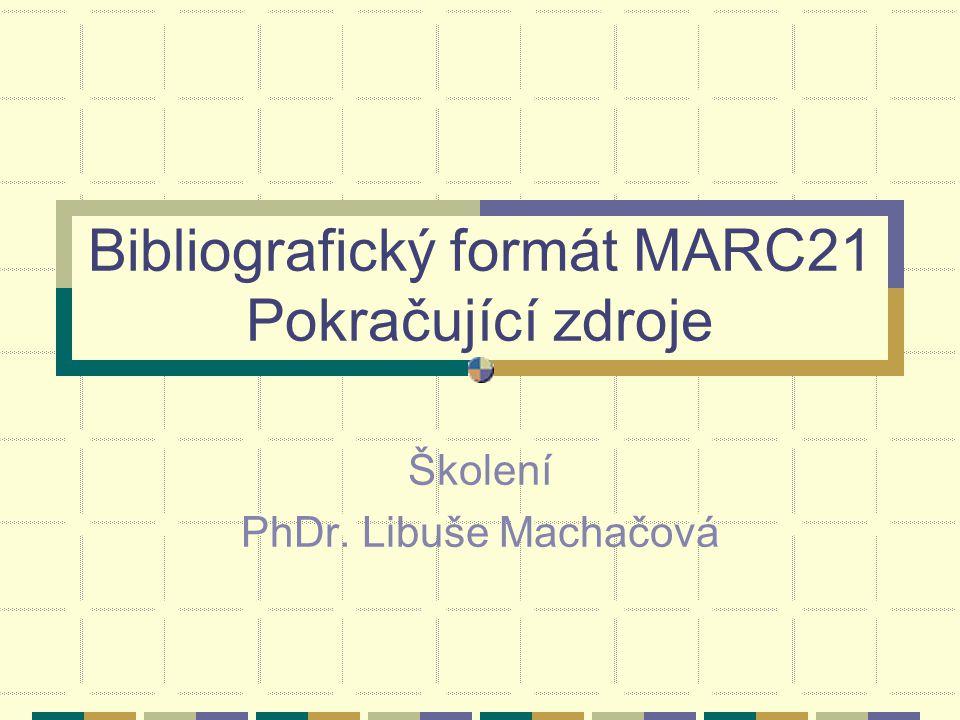 Standardy Pravidla AACR2R včetně doplňků - kapitola 12 – pokračující zdroje Bibliografický formát (UNIMARC, MARC 21) Schválené české interpretace AACR Katalogizační politika NK: http://www.nkp.cz/http://www.nkp.cz/ ISBD(S) - International Standard Bibliographic Description = Mezinárodní standardní bibliografický popis pro seriály