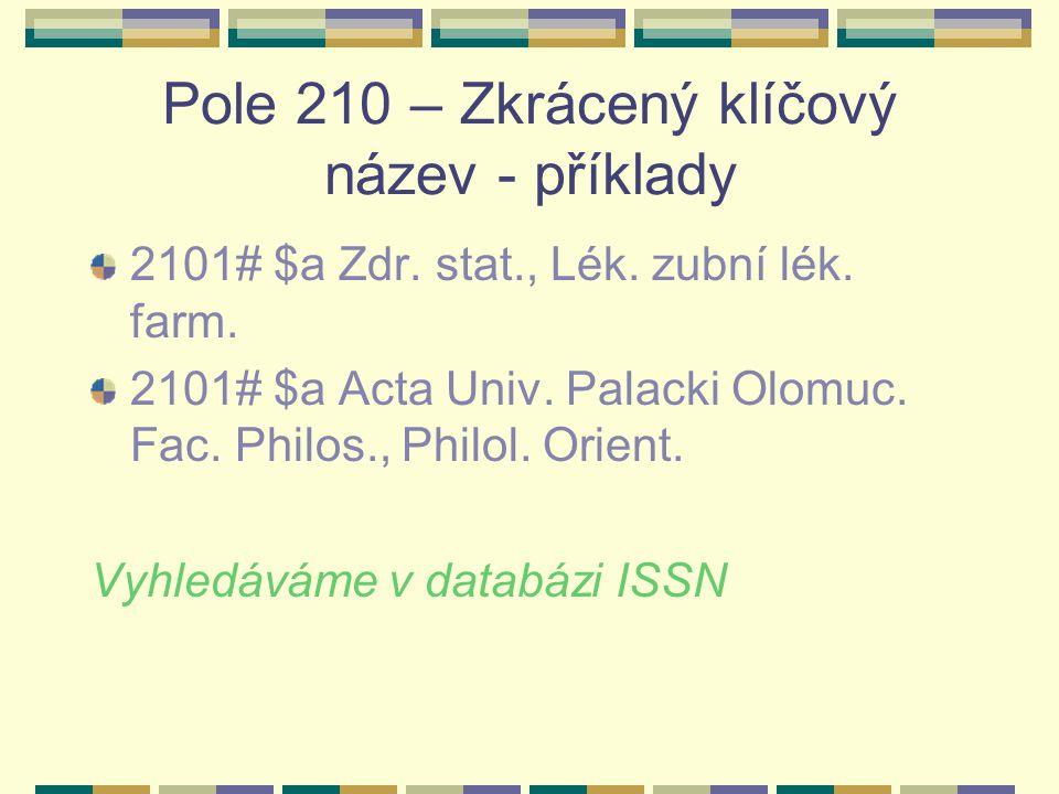 Pole 210 – Zkrácený klíčový název - příklady 2101# $a Zdr. stat., Lék. zubní lék. farm. 2101# $a Acta Univ. Palacki Olomuc. Fac. Philos., Philol. Orie