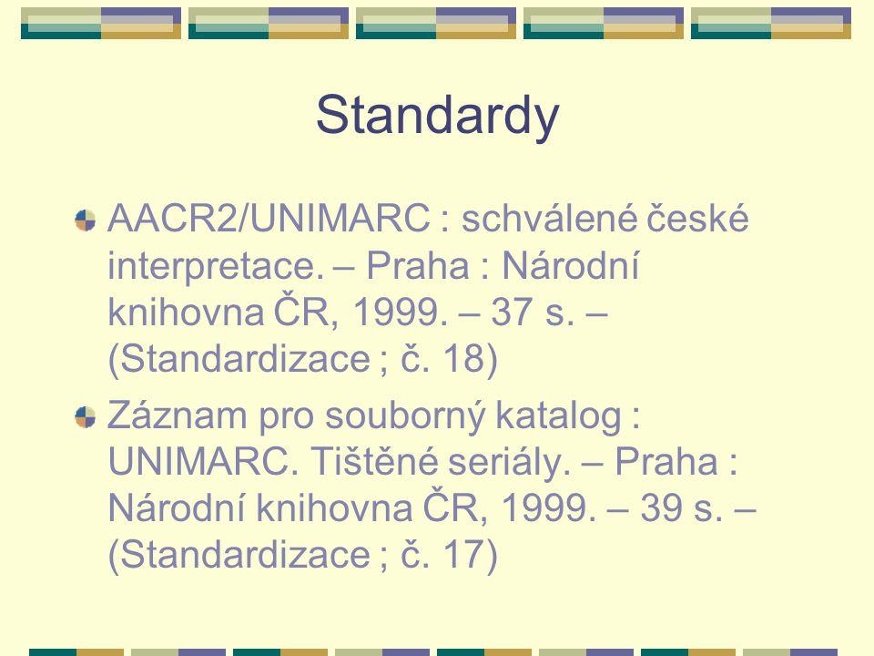 Standardy AACR2/UNIMARC : schválené české interpretace. – Praha : Národní knihovna ČR, 1999. – 37 s. – (Standardizace ; č. 18) Záznam pro souborný kat