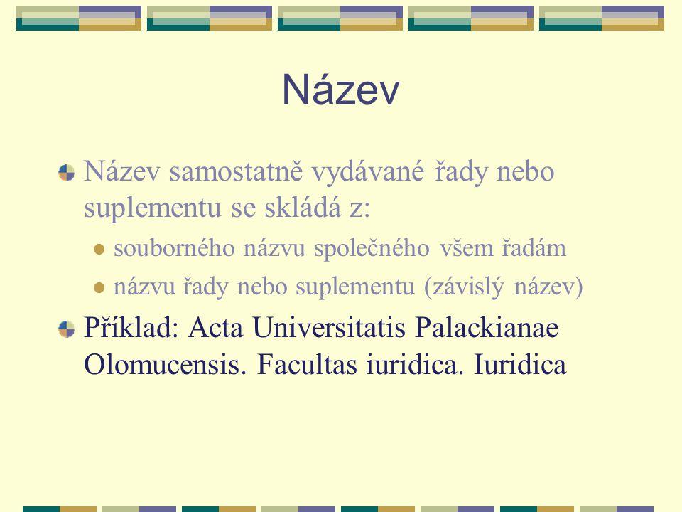 Název Název samostatně vydávané řady nebo suplementu se skládá z: souborného názvu společného všem řadám názvu řady nebo suplementu (závislý název) Př