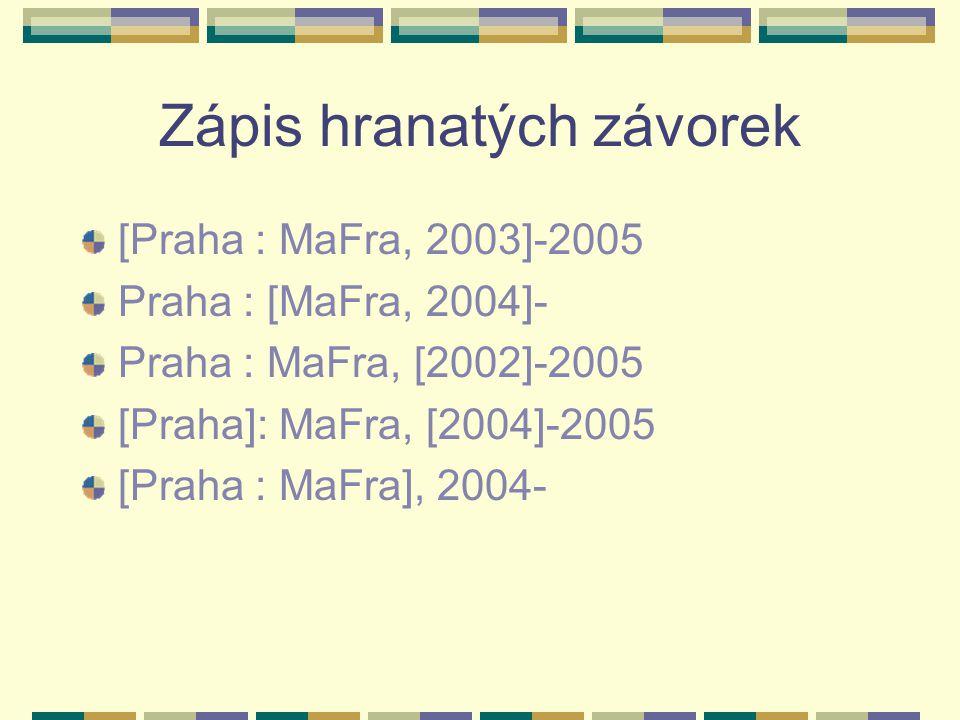 Zápis hranatých závorek [Praha : MaFra, 2003]-2005 Praha : [MaFra, 2004]- Praha : MaFra, [2002]-2005 [Praha]: MaFra, [2004]-2005 [Praha : MaFra], 2004-