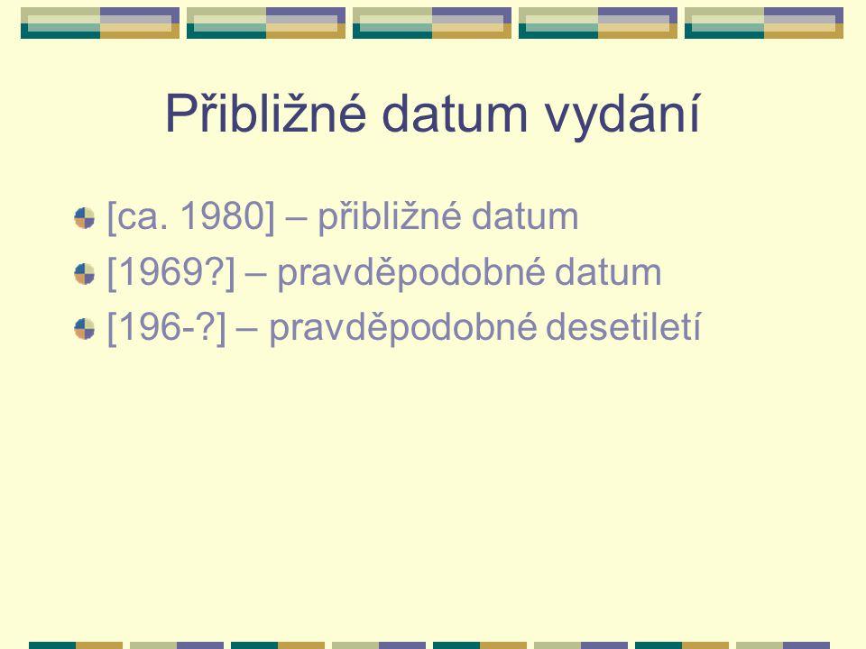 Přibližné datum vydání [ca. 1980] – přibližné datum [1969?] – pravděpodobné datum [196-?] – pravděpodobné desetiletí