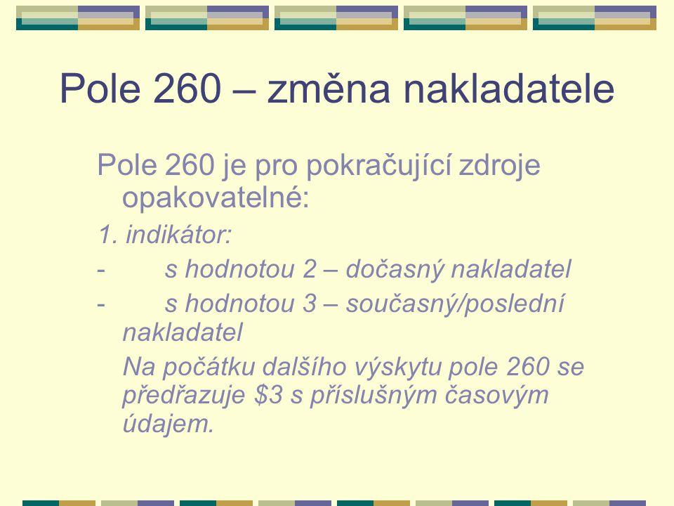 Pole 260 – změna nakladatele 260## $a Praha :$b Universita Karlova, $c1960- 2602# $31970-1989 $a Praha :$b Odeon 2603# $31990- $a Praha : $b Karolinum