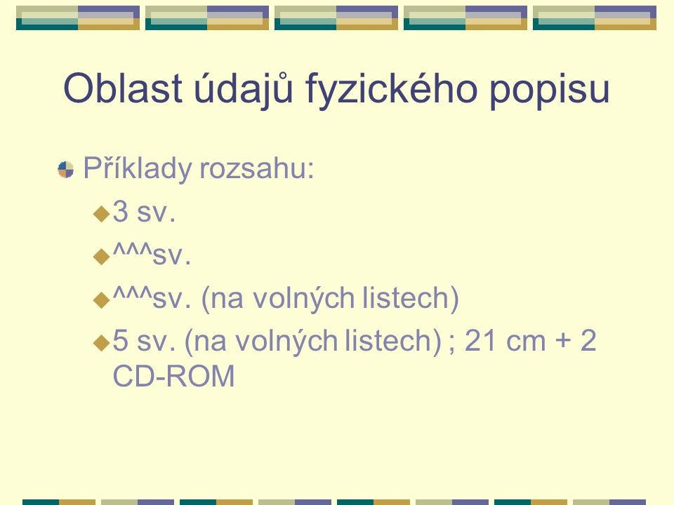 Oblast údajů fyzického popisu Příklady rozsahu: u 3 sv.