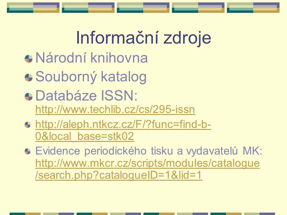 Informační zdroje Národní knihovna Souborný katalog Databáze ISSN: http://www.techlib.cz/cs/295-issn http://www.techlib.cz/cs/295-issn http://aleph.nt