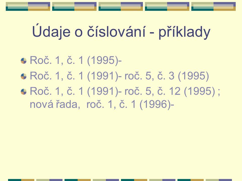 Edice – pole 490+8XX Údaje o jedné edici ( ),před druhou a každou další edicí je mezera Před každým souběžným názvem se uvádí rovnítko s oboustrannou mezerou = Před každou d.n.i.