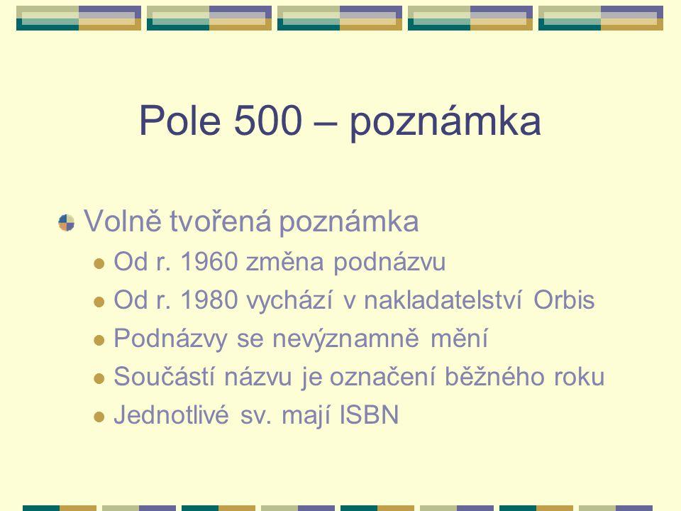 Pole 500 – poznámka Volně tvořená poznámka Od r. 1960 změna podnázvu Od r. 1980 vychází v nakladatelství Orbis Podnázvy se nevýznamně mění Součástí ná