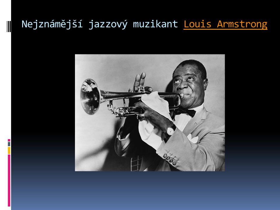 Nejznámější jazzový muzikant Louis ArmstrongLouis Armstrong