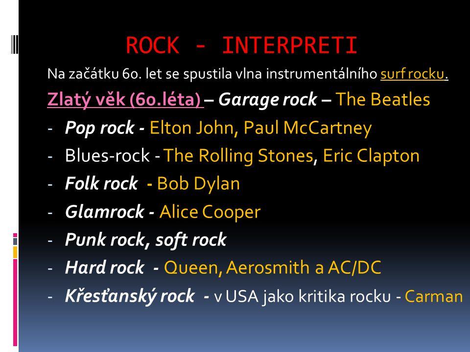 ROCK - INTERPRETI Na začátku 60. let se spustila vlna instrumentálního surf rocku. Zlatý věk (60.léta) – Garage rock – The Beatles - Pop rock - Elton