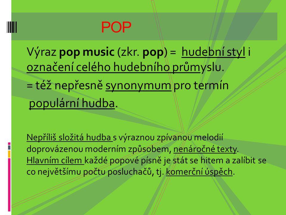 Výraz pop music (zkr. pop) = hudební styl i označení celého hudebního průmyslu. = též nepřesně synonymum pro termín populární hudba. Nepříliš složitá
